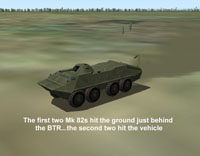 The first two Mk 82s hit the ground just behind the BTR... the second two hit the vehicle.