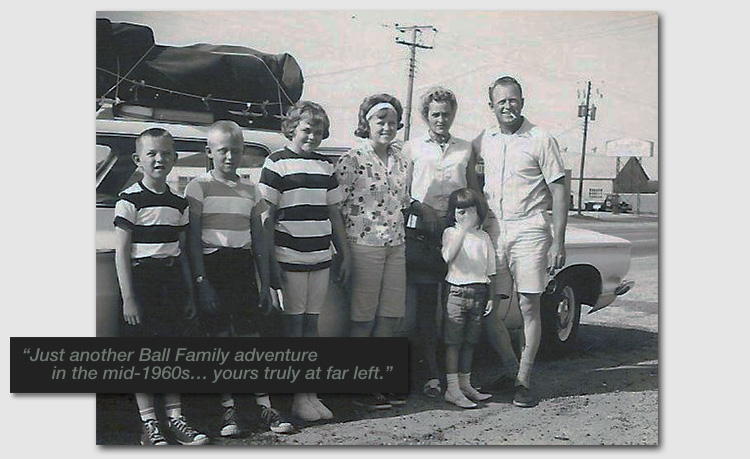 Just another Ball Family adventure in the mid-1960s… yours truly at far left.