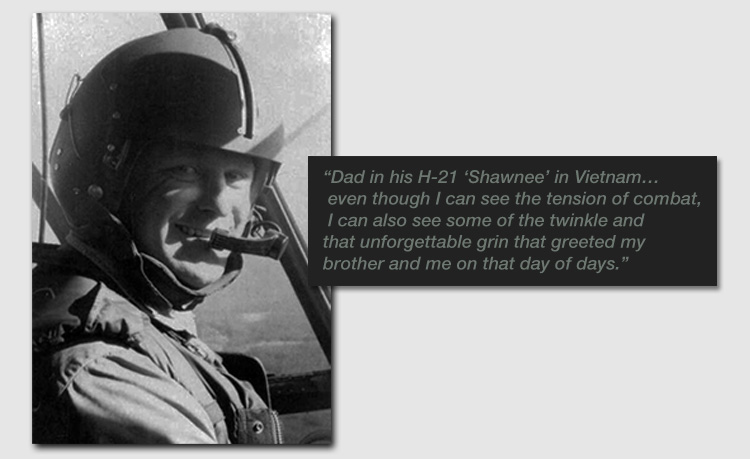 """Dad in his H-21 'Shawnee' in Vietnam…even though I can see the tension of combat, I can also see some of the twinkle and that unforgettable grin that greeted my brother and me on that day of days."""
